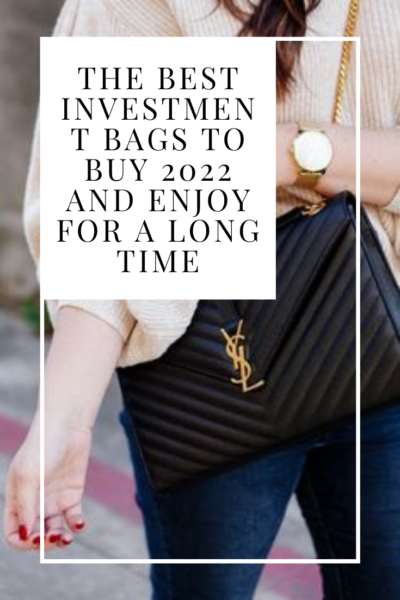 The Best Investment Bags to Buy 2022 and Enjoy for a Long Time
