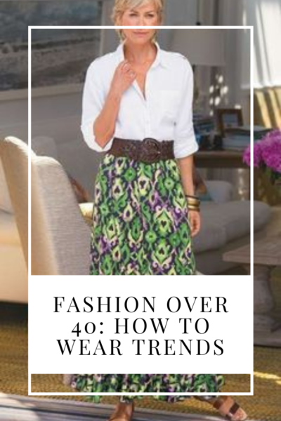 Fashion over 40: how to wear trends