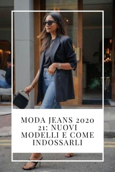 Moda jeans 2020 21: nuovi modelli e come indossarli