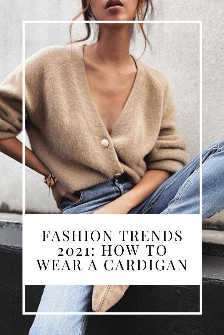 Fashion Trends 8: How to Wear a Cardigan — No Time For Style
