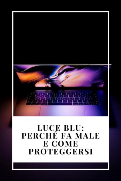 luce blu cos'è e come proteggersi