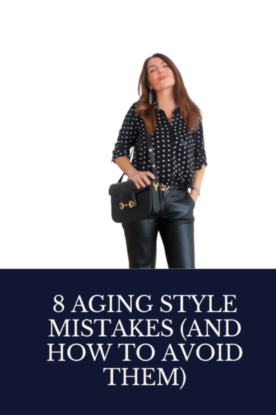 8 AGING STYLE MISTAKES (AND HOW TO AVOID THEM)