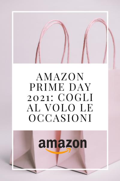 Amazon Prime Day 2021: le migliori offerte amazon e cosa comprare su amazon