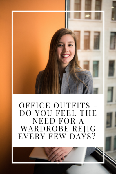 Office Outfits - Do You Feel the Need for a Wardrobe Rejig Every Few Days?
